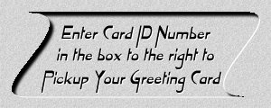 Enter your Card ID Number to Pickup Your Greeting Card