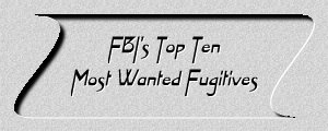 FBI's Top Ten Most Wanted Fugitives